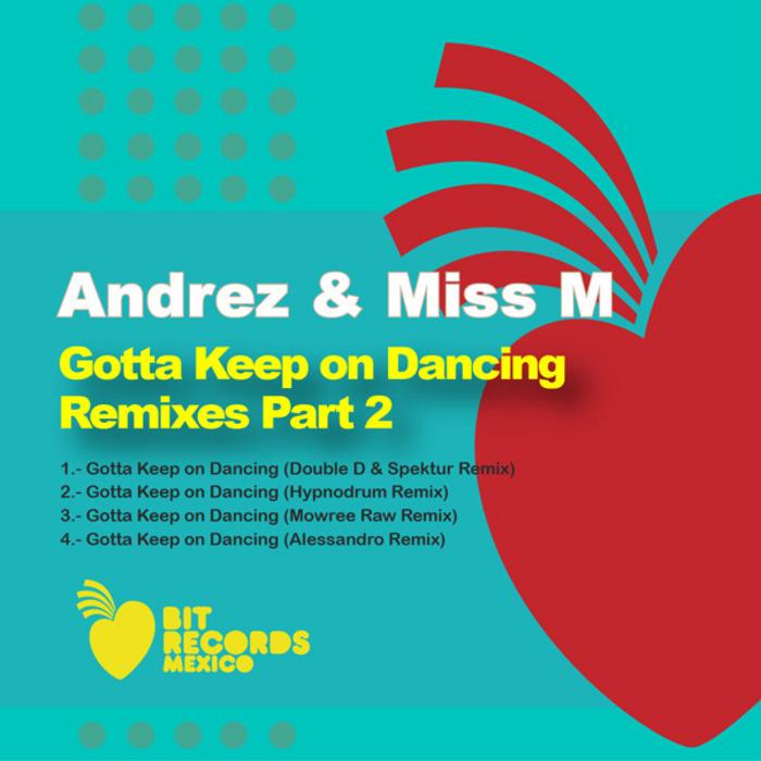 ANDREZ & MISS M - Gotta Keep On Dancing (remixes Part 2)