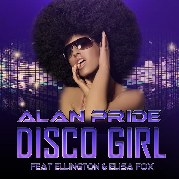 PRIDE, Alan feat ELLINGTON/ELISA FOX - Disco Girl
