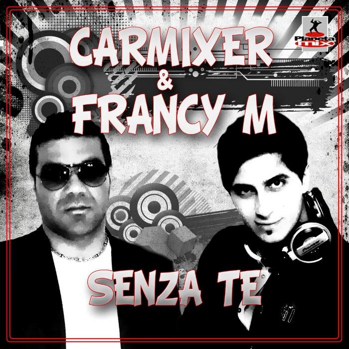 CARMIXER/FRANCY M - Senza Te