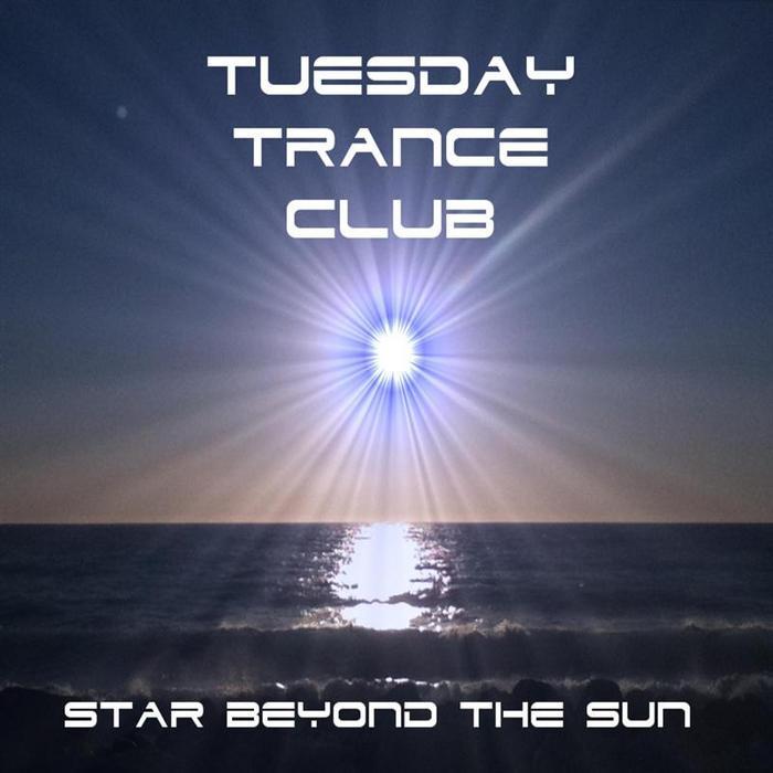 TUESDAY TRANCE CLUB - Star Beyond The Sun