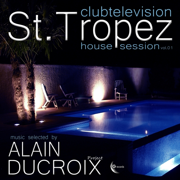 DUCROIX, Alain/VARIOUS - Club Television St Tropez House Session Vol 1 (selected by Alain Ducroix)