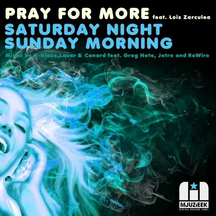 PRAY FOR MORE feat LOIS ZARCULEA - Saturday Night Sunday Morning