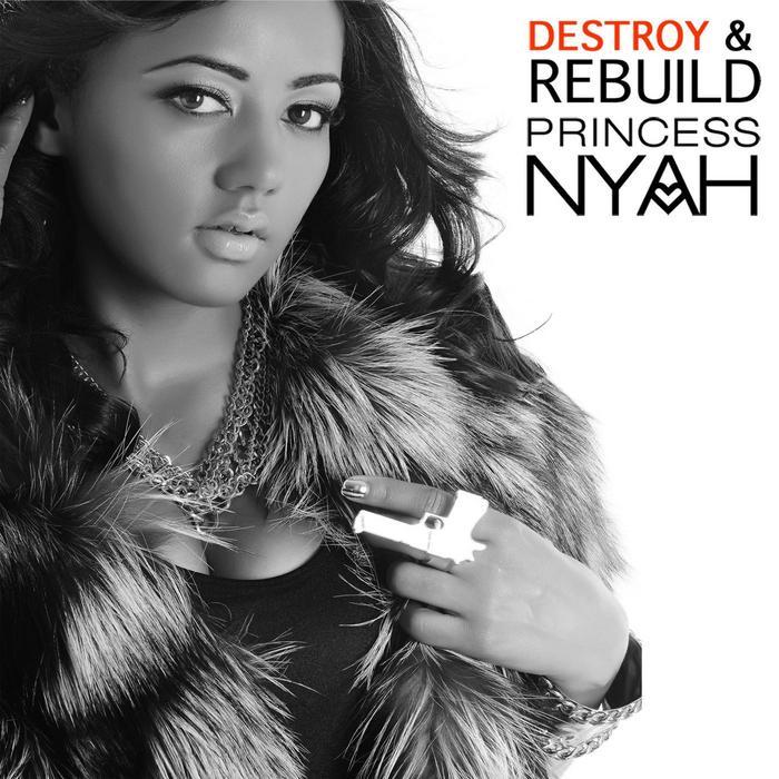 PRINCESS NYAH - Destroy & Rebuild