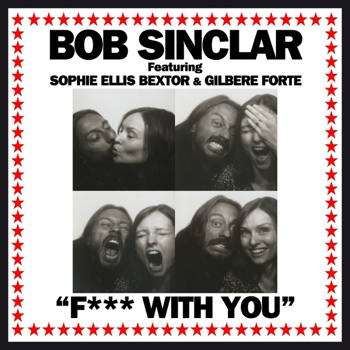 BOB SINCLAR feat SOPHIE ELLIS BEXTOR/GILBERE FORTE - Fuck With You