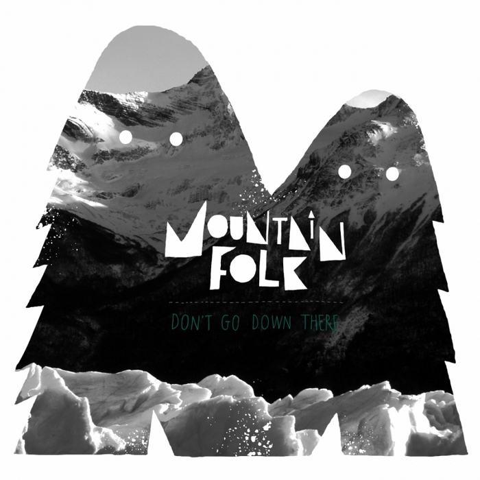MOUNTAIN FOLK - Don't Go Down There