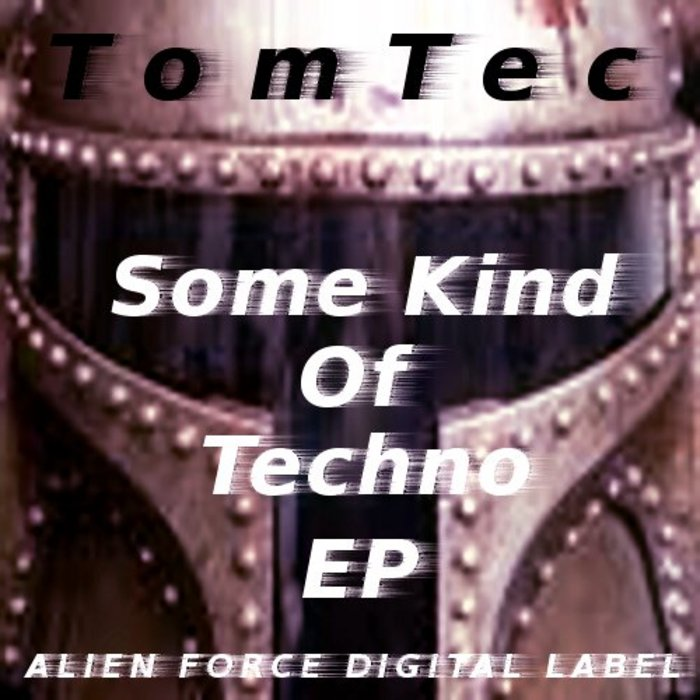 TOM TEC - Some Kind Of Techno EP