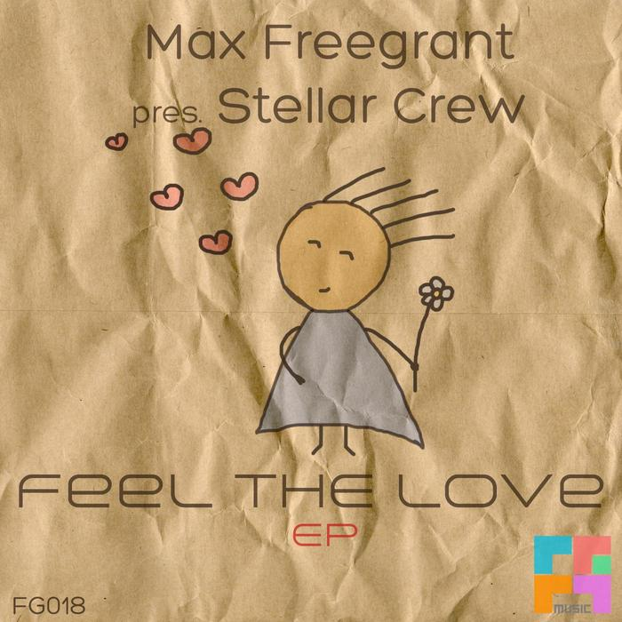 FREEGRANT, Max presents STELLAR CREW - Feel The Love EP