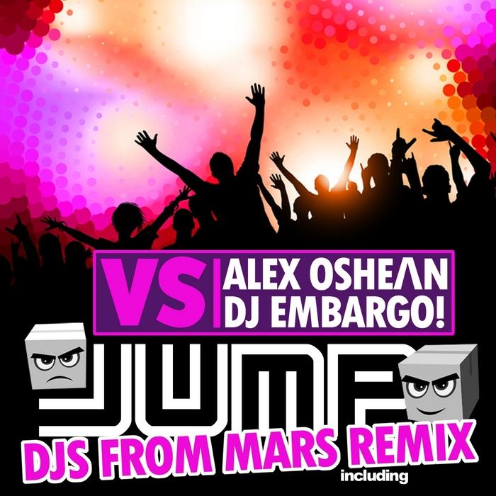 ALEX OSHEAN/DJ EMBARGO - Jump - Alex Oshean vs DJ Embargo