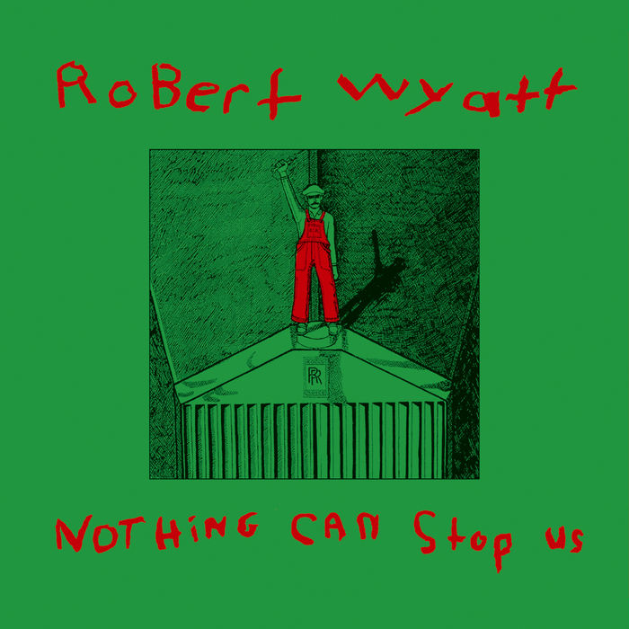 WYATT, Robert - Nothing Can Stop Us