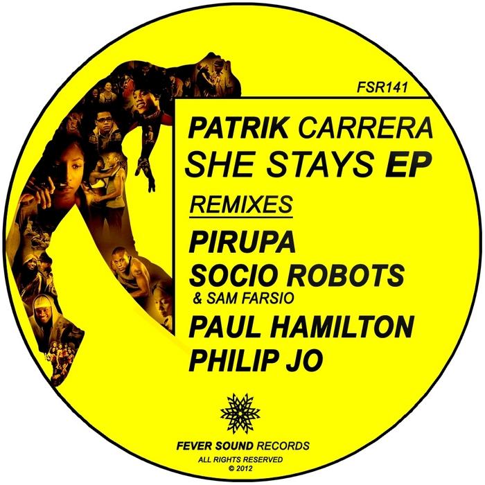 PATRIK CARRERA - She Stays EP (Remixed by Pirupa / Socio Robots / Paul Hamilton / Philip Jo)