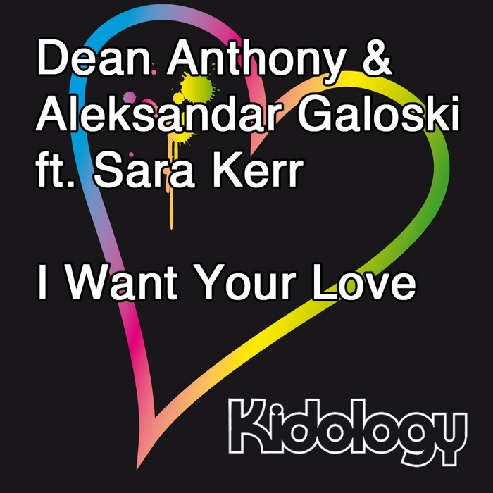 ANTHONY, Dean/ALEKSANDAR GALOSKI feat SARA KERR - I Want Your Love