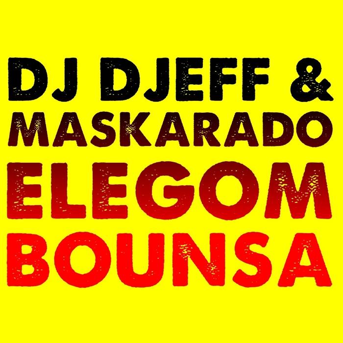 DJ DJEFF feat MASKARADO - Elegom Bounsa