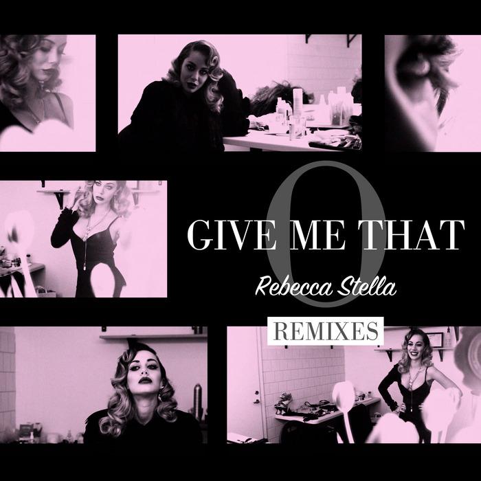 STELLA, Rebecca - Give Me That O