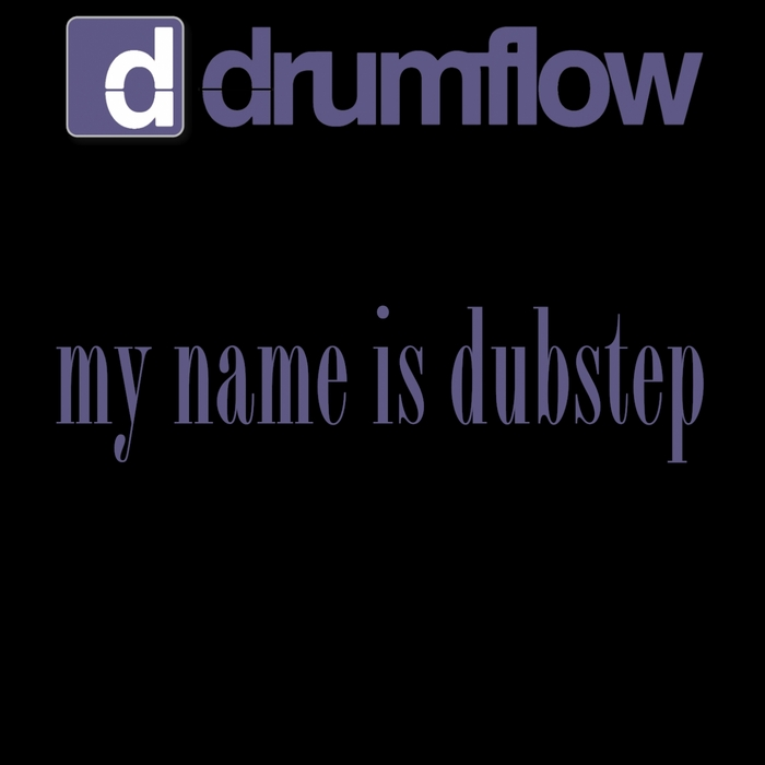 DRUMFLOW - My Name Is Dubstep
