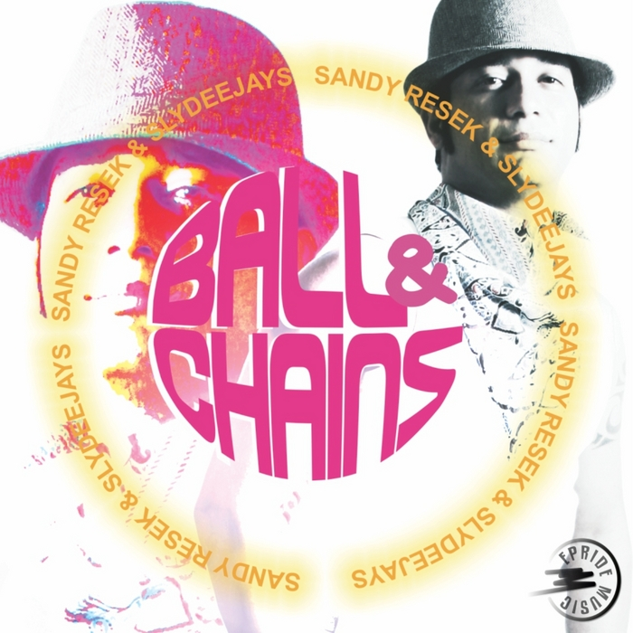 SANDY RESEK/SLYDEEJAYS PROJECT - Ball & Chains