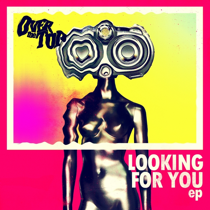 OVER THE TOP - Looking For You EP