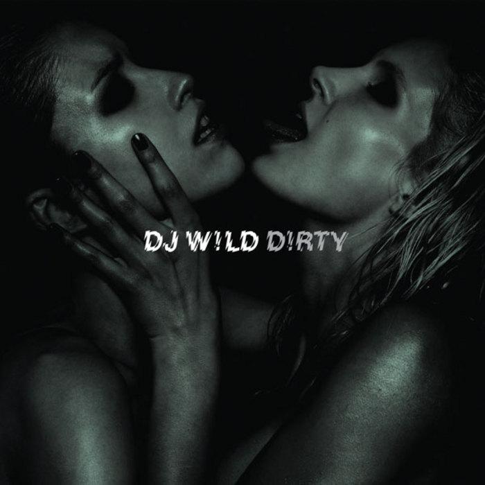 DJ W!LD - D!RTY