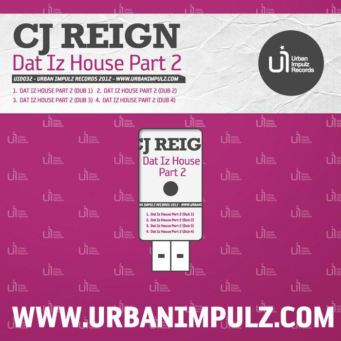 CJ REIGN - Dat Iz House Part 2