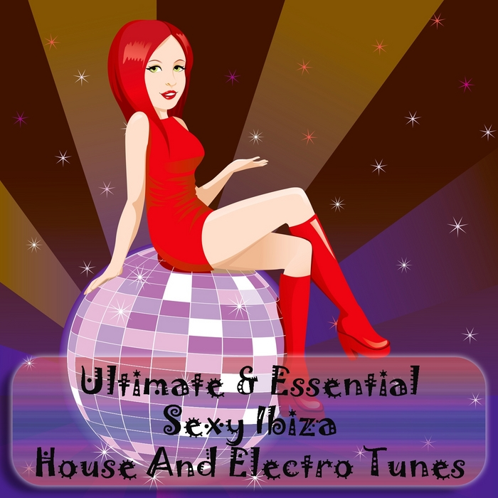 VARIOUS - Ultimate & Essential Sexy Ibiza (House & Electro Tunes)