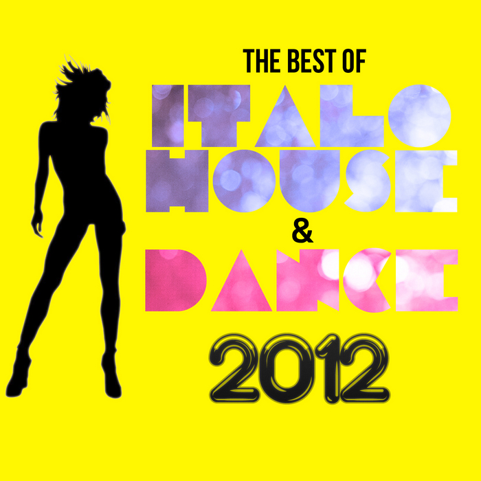 VARIOUS - The Best Of Italo House & Dance 2012