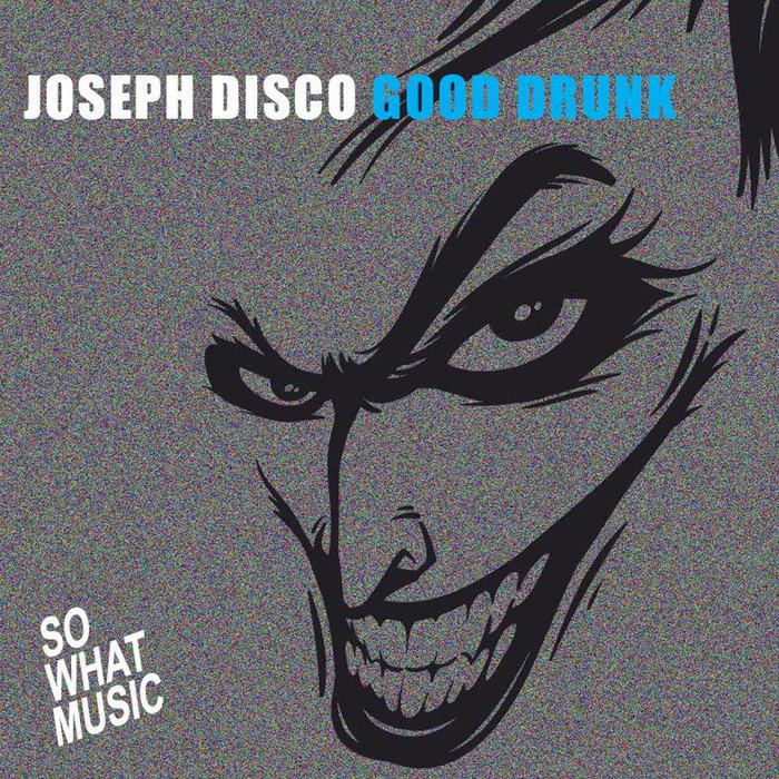 JOSEPH DISCO - Good Drunk