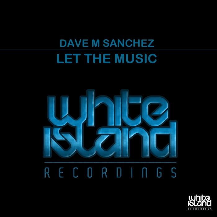 SANCHEZ, Dave M - Let The Music