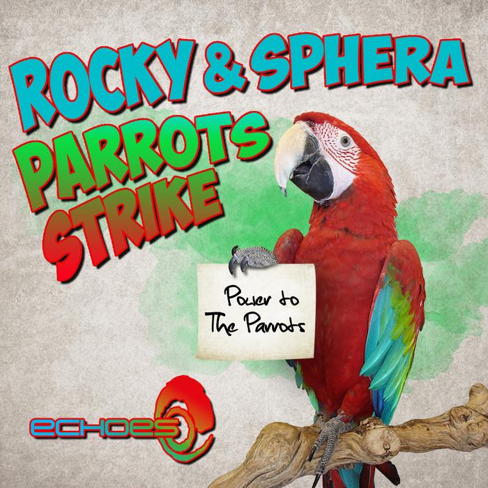 ROCKY/SPHERA - Parrots Strike