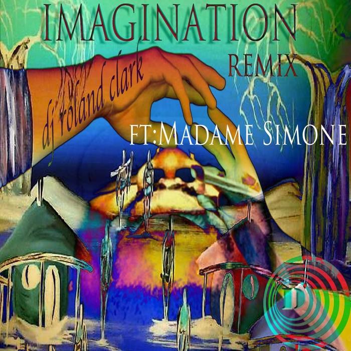 DJ ROLAND CLARK feat MADAME SIMONE - Imagination