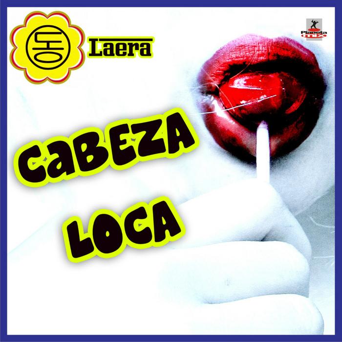 LAERA - Cabeza Loca