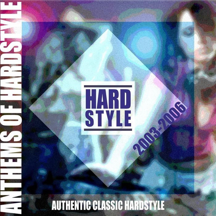 VARIOUS - Anthems Of Hardstyle: Authentic Classic Hardstyle 2003 - 2006