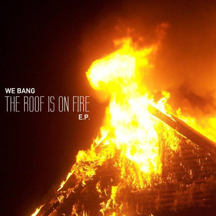 WE BANG - The Roof Is On Fire