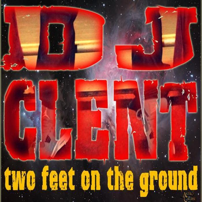 DJ CLENT - Two Feet On The Ground