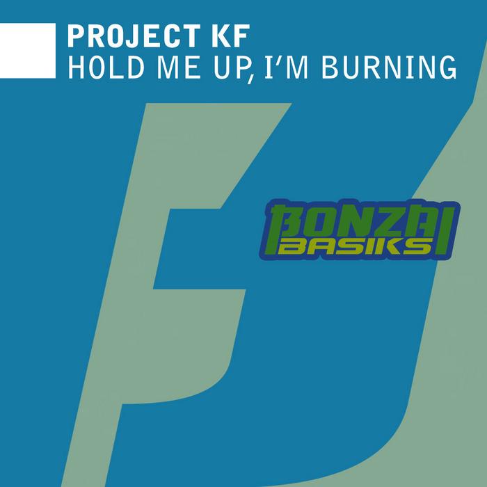 PROJECT KF - Hold Me Up, I'm Burning