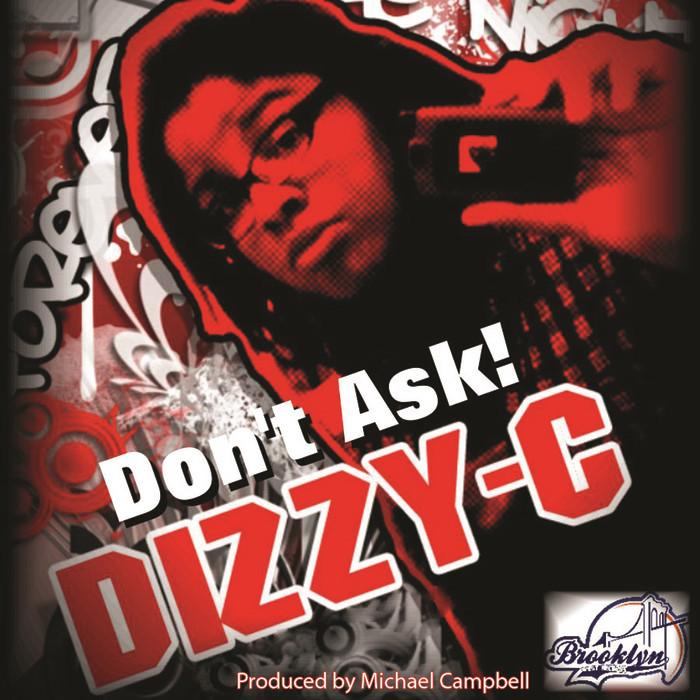 DIZZY C - Don't Ask!