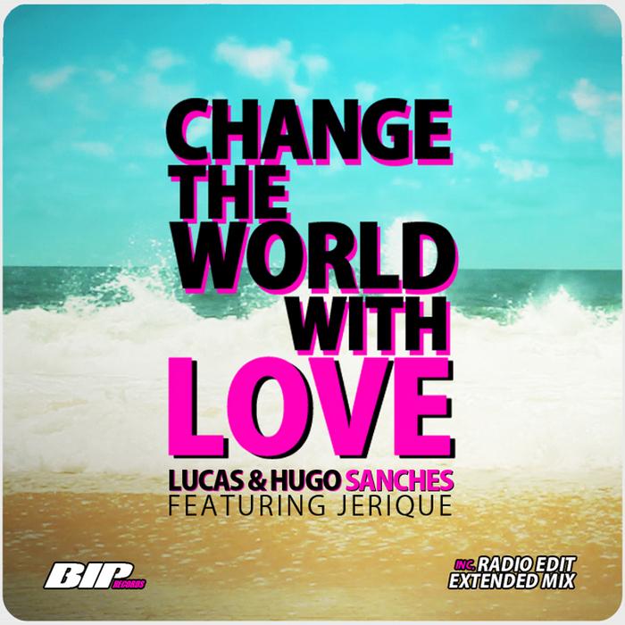 LUCAS/HUGO SANCHES feat JERIQUE - Change The World With Love