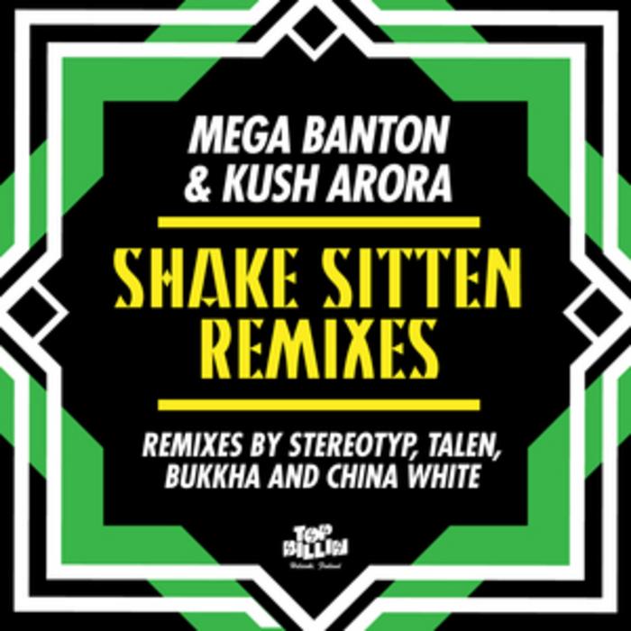 MEGA BANTON/KUSH ARORA - Shake Sitten (remixes)