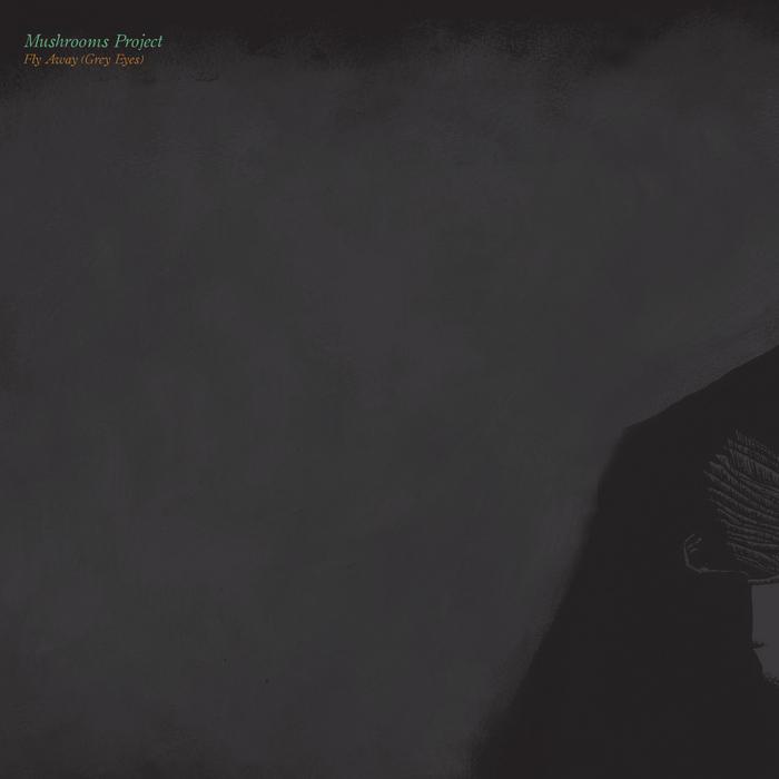 MUSHROOMS PROJECT - Fly Away (Grey Eyes)