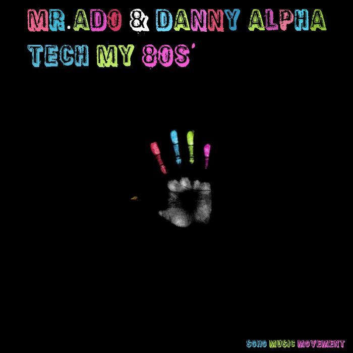 DANNY ALPHA/MR.ADO - Tech My 80's