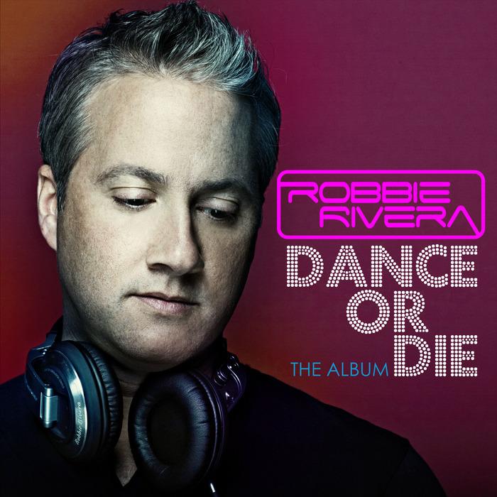 ROBBIE RIVERA - Dance Or Die: The Album