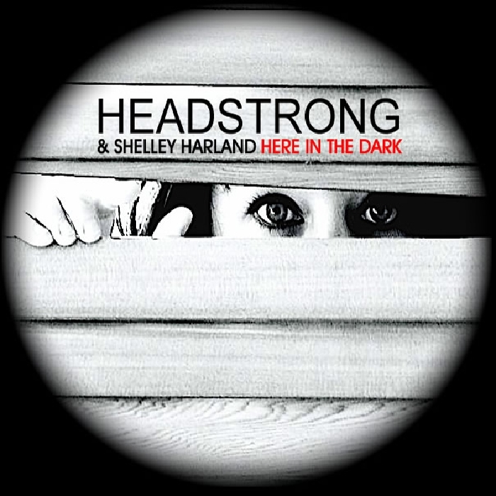 HEADSTRONG feat SHELLEY HARLAND - Here In The Dark