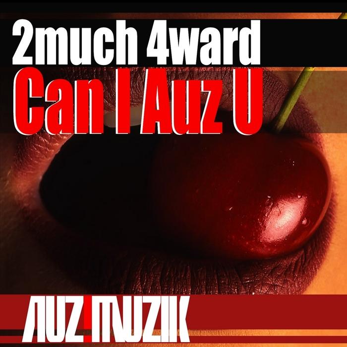 2MUCH 4WARD - Can I Auz U