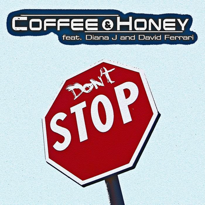 COFFEE & HONEY feat DIANA J/DAVID FERRARI - Don't Stop