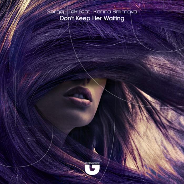 SERGEY TEK/KARINA SMIRNOVA - Don't Keep Her Waiting
