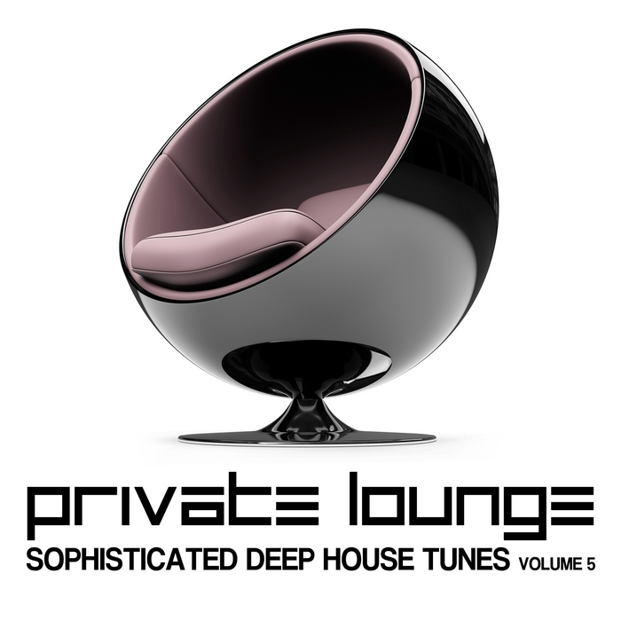 VARIOUS - Private Lounge (Sophisticated Deep House Tunes Vol 5)