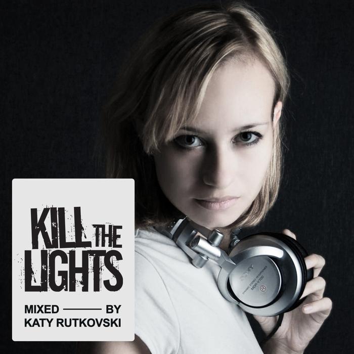 RUTKOVSKI, Katy/VARIOUS - Kill The Lights (mixed by Katy Rutkovski) (unmixed tracks)