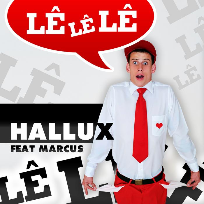 HALLUX feat MARCUS - Le Le Le