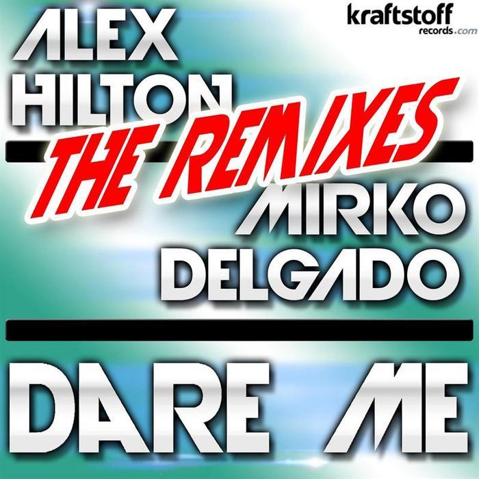 ALEX HILTON vs MIRKO DELGADO - Dare Me (remixes)