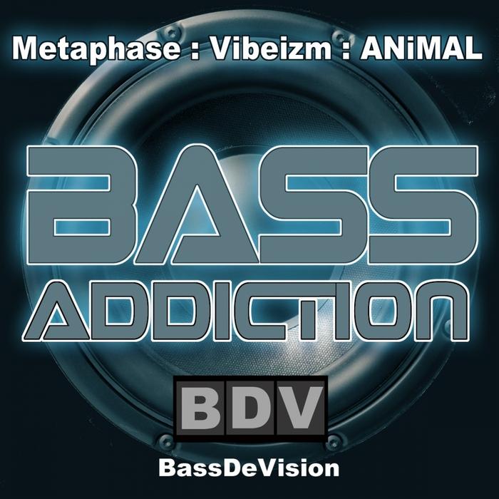 METAPHASE/VIBEIZM/ANIMAL/VARIOUS - Bass Addiction (unmixed tracks)