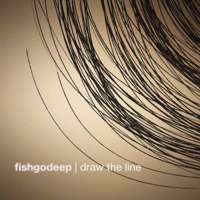 FISH GO DEEP - Draw The Line