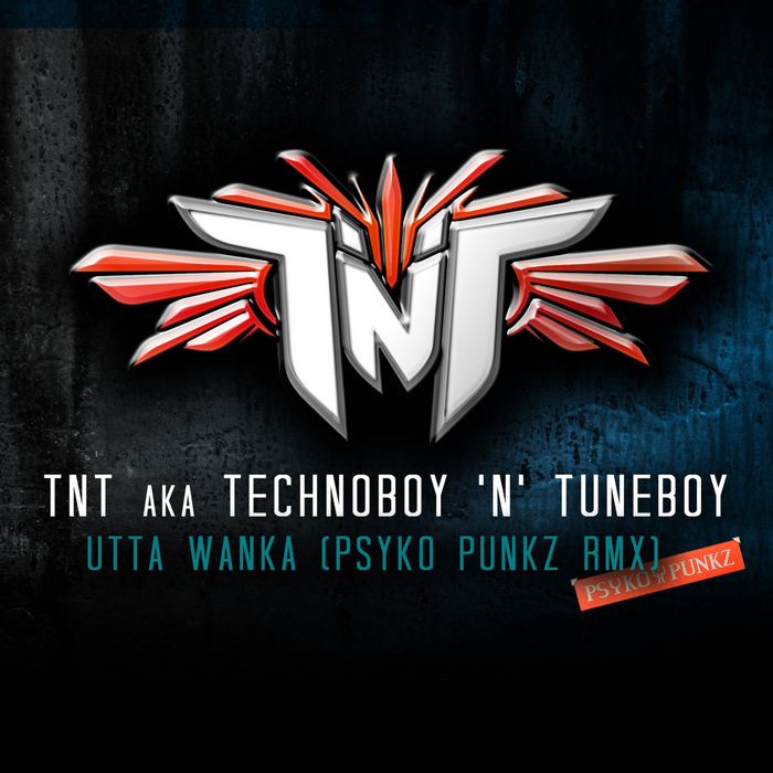 TNT aka TECHNOBOY 'N' TUNEBOY - Utta Wanka (Psycho Punkx remix)